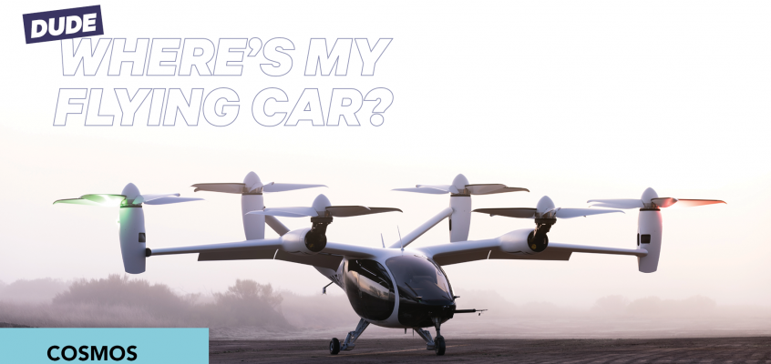 Dude! Where's my flying car?