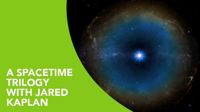 A Spacetime Trilogy with Jared Kaplan