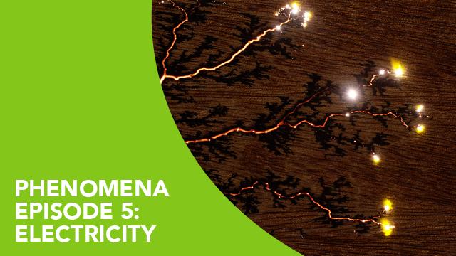 Phenomena – Episode 5: Electricity